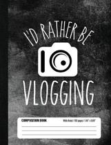 I'd Rather Be Vlogging Composition Book Wide Ruled 100 pages (7.44 x 9.69)
