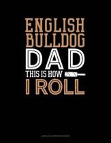 English Bulldog Dad This Is How I Roll