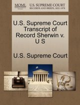 U.S. Supreme Court Transcript of Record Sherwin V. U S