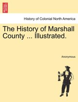 The History of Marshall County ... Illustrated.