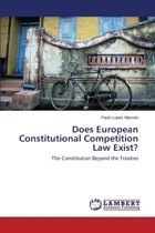 Does European Constitutional Competition Law Exist?