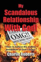 My Scandalous Relationship With God