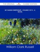 My Danish Sweetheart., Volume 2 of 3 - A Novel - The Original Classic Edition