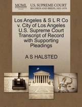 Los Angeles & S L R Co V. City of Los Angeles U.S. Supreme Court Transcript of Record with Supporting Pleadings
