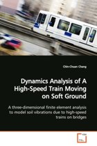 Dynamics Analysis of a High-Speed Train Moving on Soft Ground