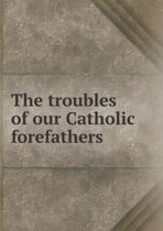 The Troubles of Our Catholic Forefathers