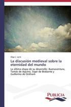 La Discusion Medieval Sobre La Eternidad del Mundo