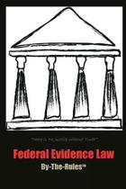 Federal Evidence Law By-The-Rules