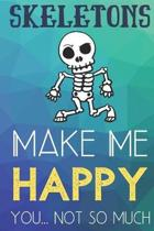 Skeletons Make Me Happy You Not So Much