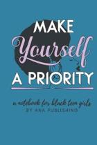 Make Yourself a Priority a Notebook for Black Teen Girls: Novelty African American Notebook for Women and Teen Girls Who Celebrate Their Natural Hair