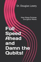 Full Speed Ahead and Damn the Qubits!: How Marpx Extreme Encryption Works