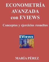Econometria Avanzada Con Eviews, Conceptos Y Ejercicios Resueltos