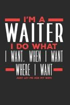 I'm a Waiter I Do What I Want, When I Want, Where I Want. Just Let Me Ask My Wife: Lined Journal Notebook for Waiters