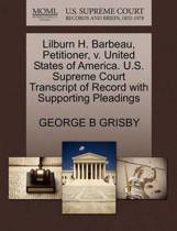 Lilburn H. Barbeau, Petitioner, V. United States of America. U.S. Supreme Court Transcript of Record with Supporting Pleadings