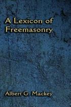 A Lexicon of Freemasonry