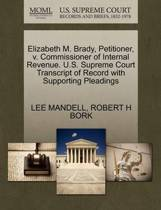 Elizabeth M. Brady, Petitioner, V. Commissioner of Internal Revenue. U.S. Supreme Court Transcript of Record with Supporting Pleadings