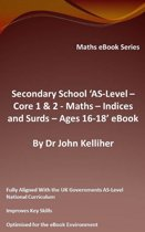 """Secondary School """"AS-Level: Core 1 & 2 - Maths – Indices and Surds – Ages 16-18'"""