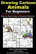 Drawing Cartoon Animals For Beginners: Step by Step Guide to Drawing Cartoon Animals