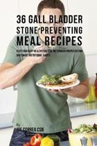 36 Gallbladder Stone Preventing Meal Recipes