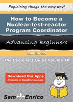 How to Become a Nuclear-test-reactor Program Coordinator