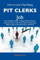 How to Land a Top-Paying Pit clerks Job: Your Complete Guide to Opportunities, Resumes and Cover Letters, Interviews, Salaries, Promotions, What to Expect From Recruiters and More