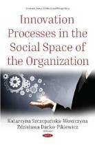 Innovation Processes in the Social Space of the Organization