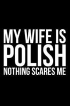 My Wife Is Polish Nothing Scares Me