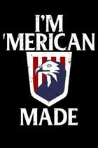 I'm 'Merican Made: Awesome USA Patriotic Journal - 6''x 9'' 120 Blank Lined Pages Veteran Diary Notebook - 4th of July Independence Day Vet