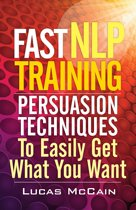 Fast NLP Training: Persuasion Techniques To Easily Get What You Want