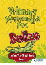 Primary Mathematics for Belize Infant Year 1 Pupil's Book Term 1