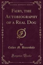 Fairy, the Autobiography of a Real Dog (Classic Reprint)