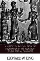 A History of Babylon from the Foundation of the Monarchy to the Persian Conquest