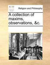 A Collection of Maxims, Observations, &c
