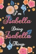 I'm Isabella Doing Isabella Things Notebook Birthday Gift: Personalized Name Journal Writing Notebook For Girls and Women, 100 Pages, 6x9, Soft Cover,