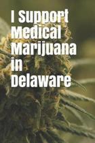 I Support Medical Marijuana in Delaware