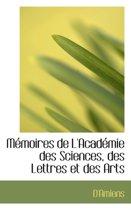 M Moires de L'Acad Mie Des Sciences, Des Lettres Et Des Arts