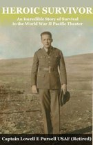 Heroic Survivor An Incredible Story of Survival in the World War II Pacific Theater