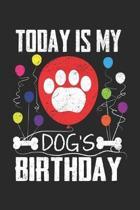 Today is My Dog's Birthday: Hundefreunde Notizbuch liniert DIN A5 - 120 Seiten f�r Notizen, Zeichnungen, Formeln - Organizer Schreibheft Planer Ta