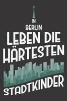 In Berlin Leben Die H�rtesten Stadtkinder: DIN A5 6x9 I 120 Seiten I Kariert I Notizbuch I Notizheft I Notizblock I Geschenk I Geschenkidee