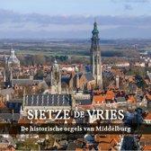 De Historische orgels van Middelburg - Sietze de Vries