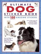 Ultimate Dog Sticker Book with 100 Amazing Stickers: Learn All about Dogs and How They Behave - With Fantastic Reusable Easy-To-Peel Stickers