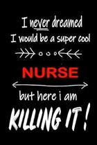 I Never Dreamed I Would Be a Super Cool Nurse But Here I Am Killing It!
