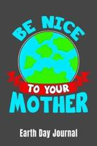 Be Nice To Your Mother Earth Day Journal