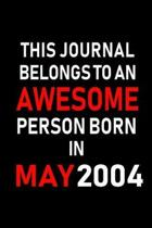 This Journal belongs to an Awesome Person Born in May 2004