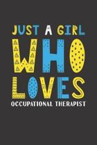 Just A Girl Who Loves Occupational Therapist: Funny Occupational Therapist Lovers Girl Women Gifts Lined Journal Notebook 6x9 120 Pages