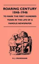 Roaring Century 1846-1946 - To Mark The First Hundred Years In The Life Of A Famous Newspaper
