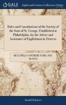 Rules and Constitutions of the Society of the Sons of St. George, Established at Philadelphia, for the Advice and Assistance of Englishmen in Distress
