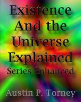 Existence and the Universe Explained Series Enhanced