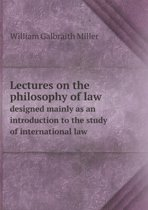 Lectures on the Philosophy of Law Designed Mainly as an Introduction to the Study of International Law