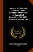 Reports of Civil and Criminal Cases Decided by the Court of Appeals of Kentucky, 1785-1951, Volume 3;volume 106